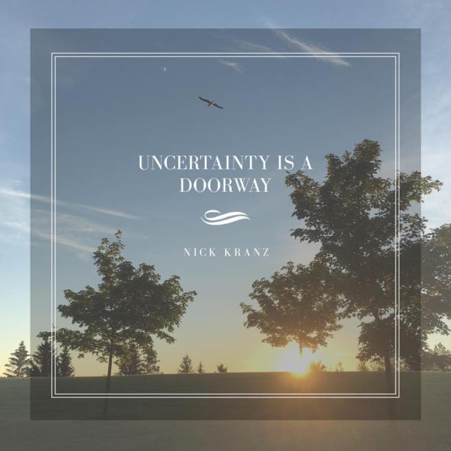 Uncertainty is a doorway